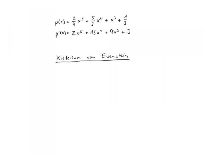 EM 2017-07-21 01 Wann ist ein Polynom irreduzibel? (Substitution, Eisenstein-Kriterium und Reduktionskriterium)