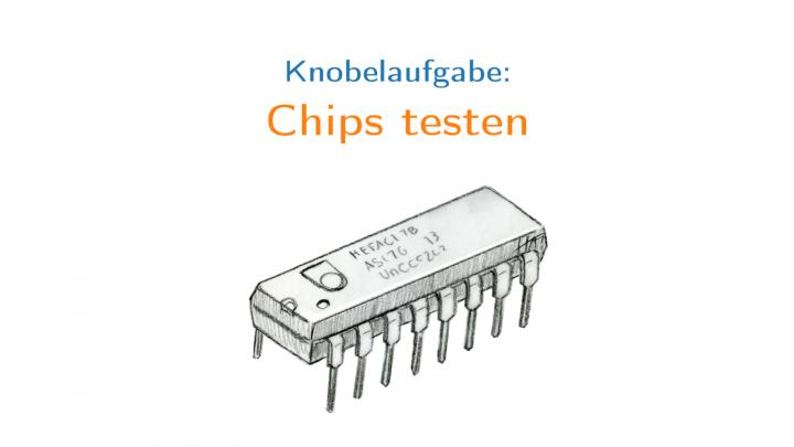 KN 2019-08-31 01 Knobelaufgabe: Chips testen